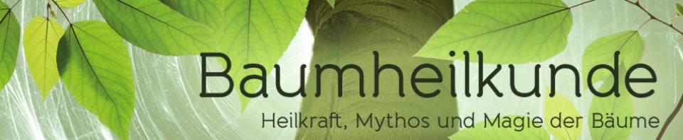 BAUMHEILKUNDE - BAUMKRAFT - GESUNDKRAFT - BAUMWISSEN
